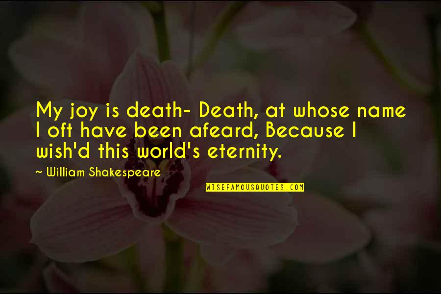 Death Wish Quotes By William Shakespeare: My joy is death- Death, at whose name