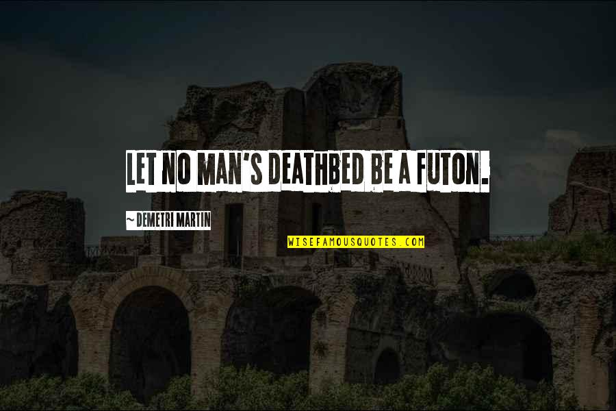 Deathbed Quotes By Demetri Martin: Let no man's deathbed be a futon.