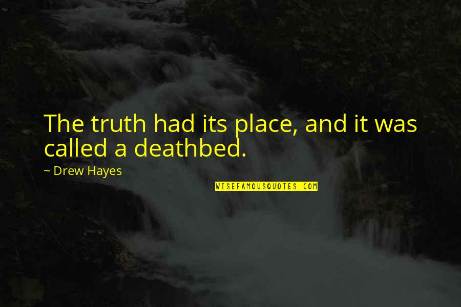 Deathbed Quotes By Drew Hayes: The truth had its place, and it was