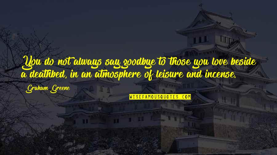 Deathbed Quotes By Graham Greene: You do not always say goodbye to those