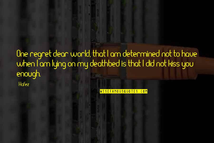 Deathbed Quotes By Hafez: One regret dear world, that I am determined
