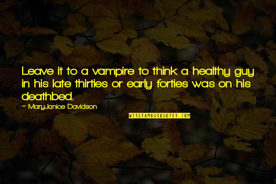 Deathbed Quotes By MaryJanice Davidson: Leave it to a vampire to think a