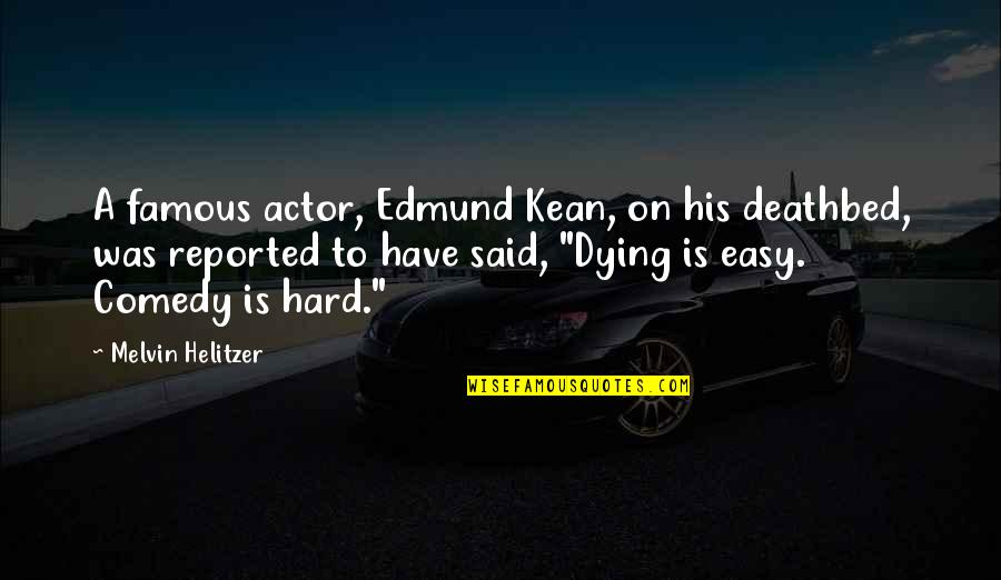 Deathbed Quotes By Melvin Helitzer: A famous actor, Edmund Kean, on his deathbed,
