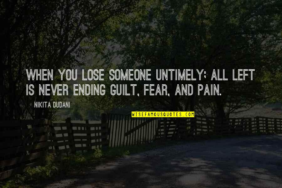Deathbed Quotes By Nikita Dudani: When you lose someone untimely; all left is