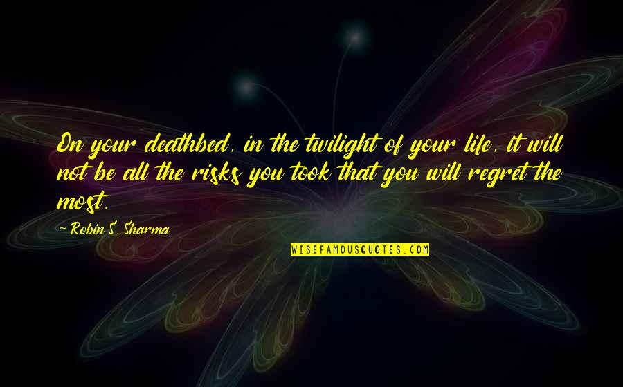 Deathbed Quotes By Robin S. Sharma: On your deathbed, in the twilight of your