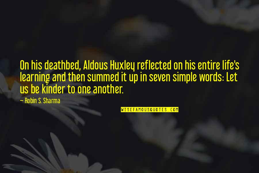 Deathbed Quotes By Robin S. Sharma: On his deathbed, Aldous Huxley reflected on his