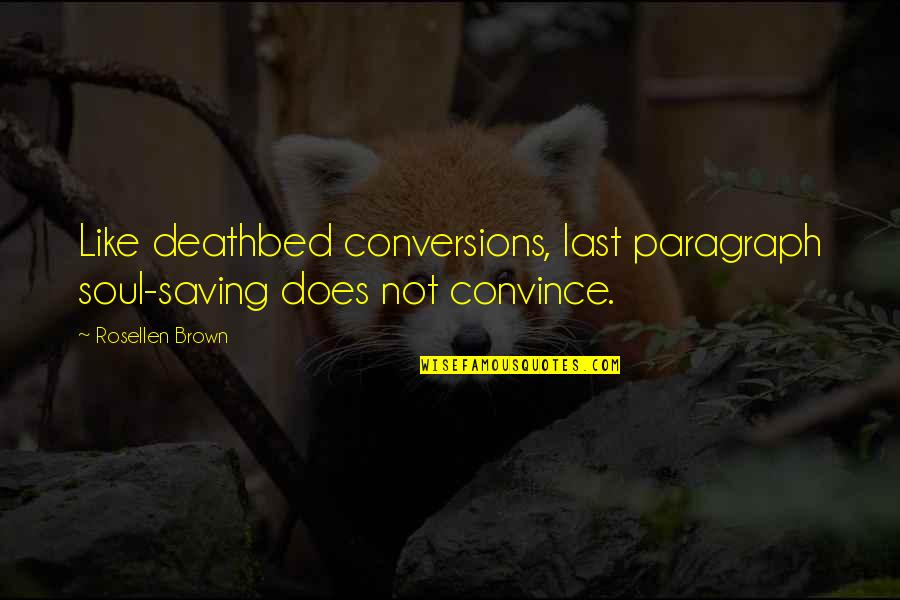 Deathbed Quotes By Rosellen Brown: Like deathbed conversions, last paragraph soul-saving does not