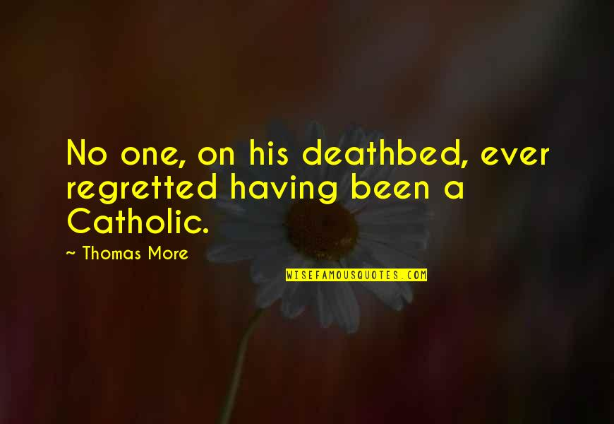 Deathbed Quotes By Thomas More: No one, on his deathbed, ever regretted having