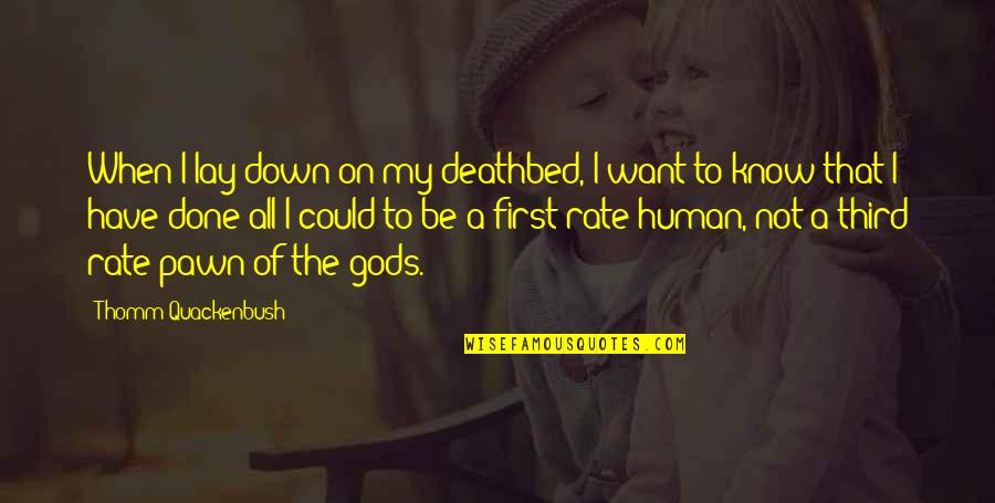 Deathbed Quotes By Thomm Quackenbush: When I lay down on my deathbed, I