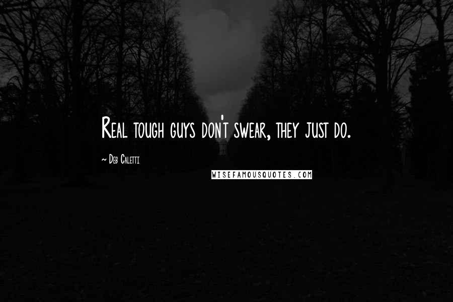 Deb Caletti quotes: Real tough guys don't swear, they just do.