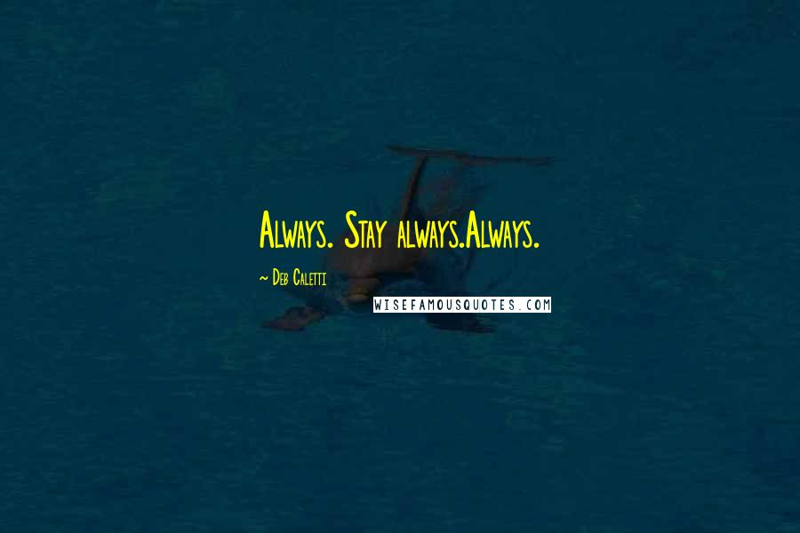 Deb Caletti quotes: Always. Stay always.Always.
