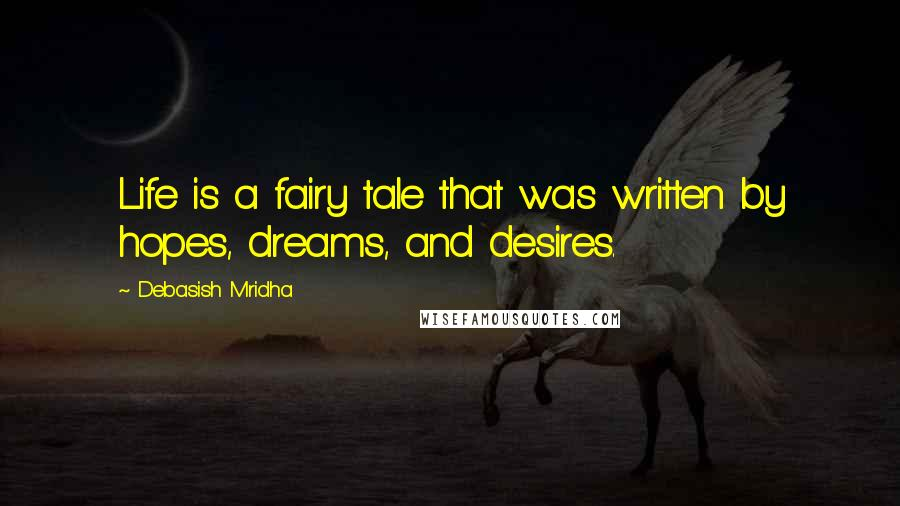 Debasish Mridha quotes: Life is a fairy tale that was written by hopes, dreams, and desires.