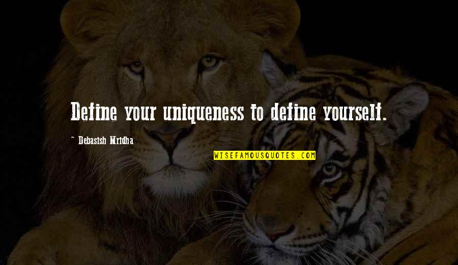 Debasish Mridha Quotes By Debasish Mridha: Define your uniqueness to define yourself.