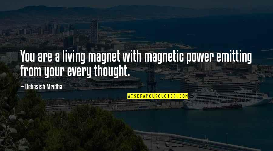 Debasish Mridha Quotes By Debasish Mridha: You are a living magnet with magnetic power