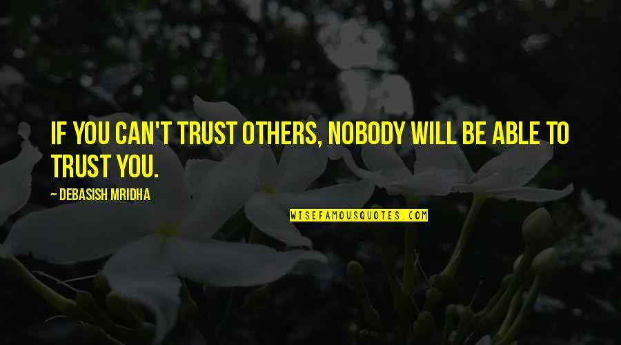 Debasish Mridha Quotes By Debasish Mridha: If you can't trust others, nobody will be