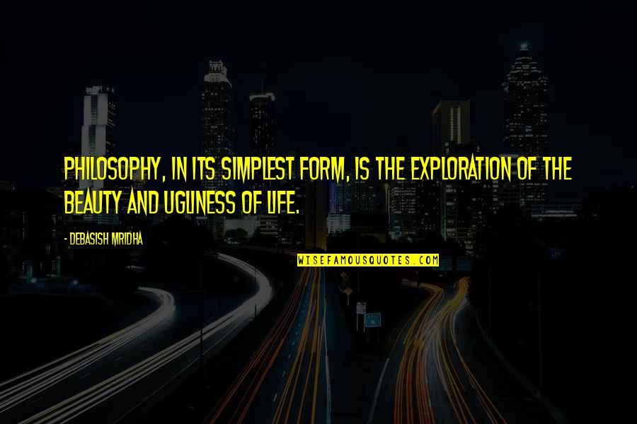 Debasish Mridha Quotes By Debasish Mridha: Philosophy, in its simplest form, is the exploration