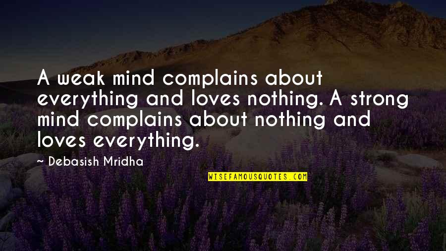 Debasish Mridha Quotes By Debasish Mridha: A weak mind complains about everything and loves