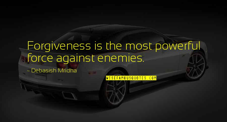 Debasish Mridha Quotes By Debasish Mridha: Forgiveness is the most powerful force against enemies.