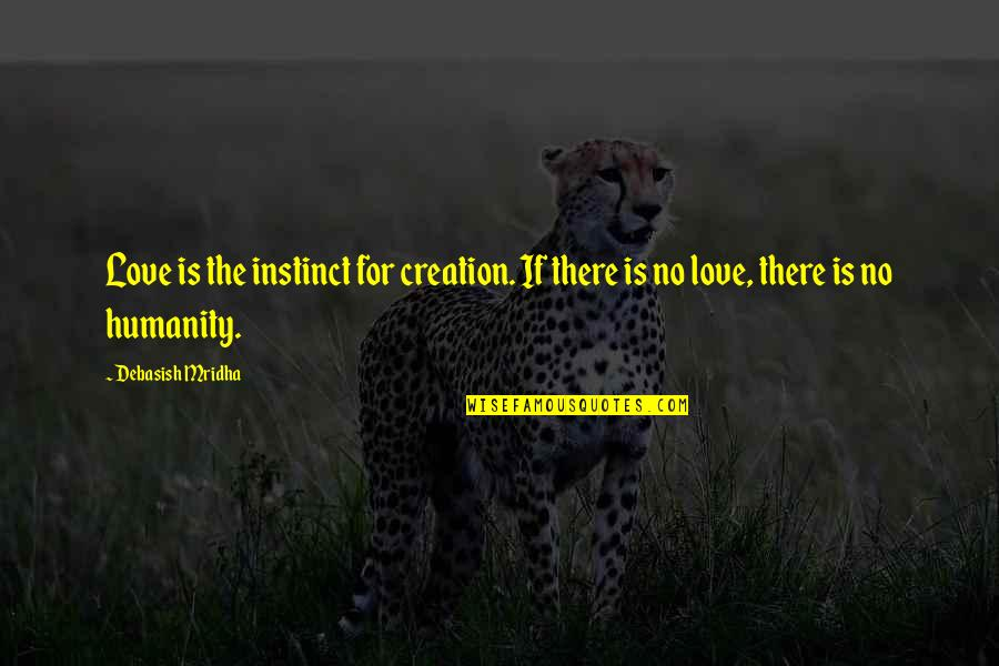 Debasish Mridha Quotes By Debasish Mridha: Love is the instinct for creation. If there