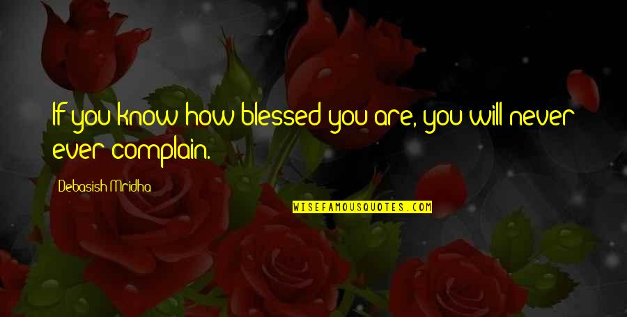 Debasish Mridha Quotes By Debasish Mridha: If you know how blessed you are, you