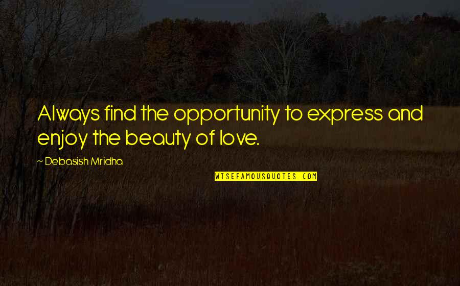 Debasish Mridha Quotes By Debasish Mridha: Always find the opportunity to express and enjoy