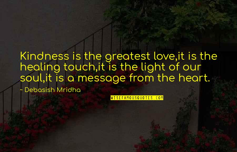 Debasish Mridha Quotes By Debasish Mridha: Kindness is the greatest love,it is the healing