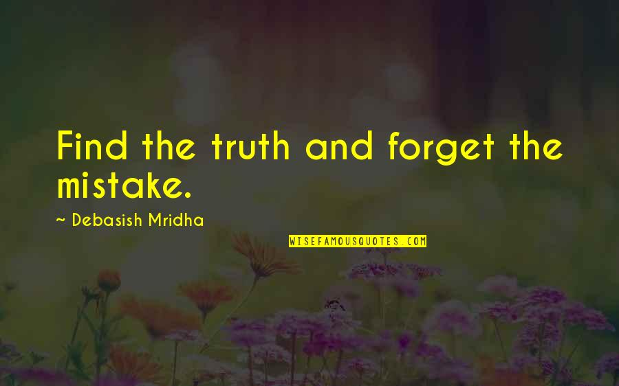 Debasish Mridha Quotes By Debasish Mridha: Find the truth and forget the mistake.