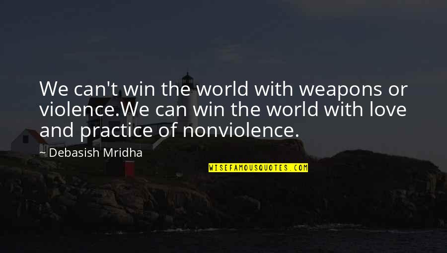 Debasish Mridha Quotes By Debasish Mridha: We can't win the world with weapons or