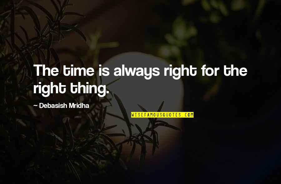 Debasish Mridha Quotes By Debasish Mridha: The time is always right for the right