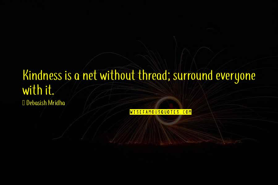 Debasish Mridha Quotes By Debasish Mridha: Kindness is a net without thread; surround everyone