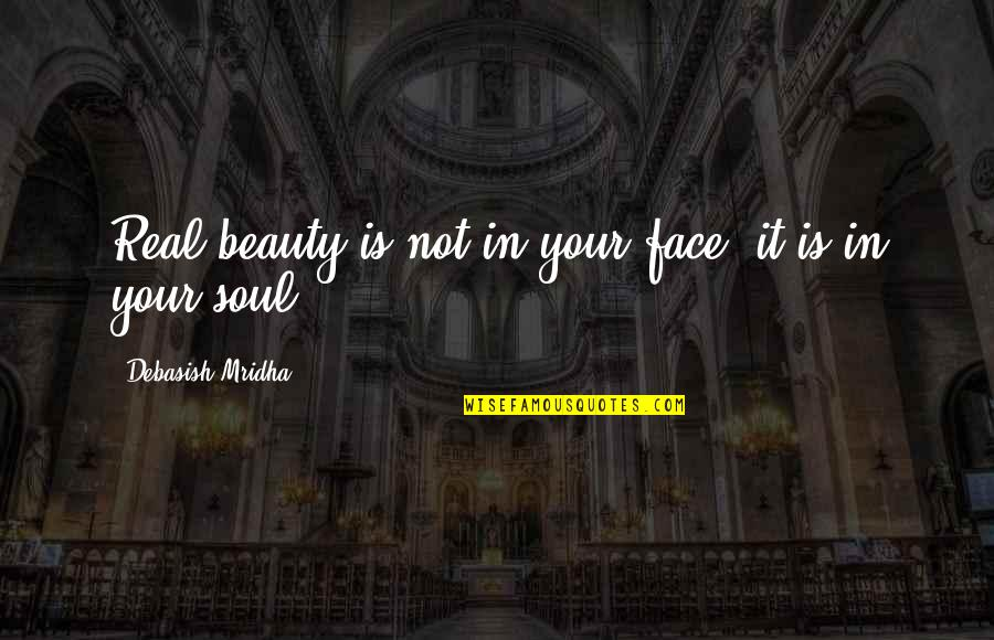 Debasish Mridha Quotes By Debasish Mridha: Real beauty is not in your face; it