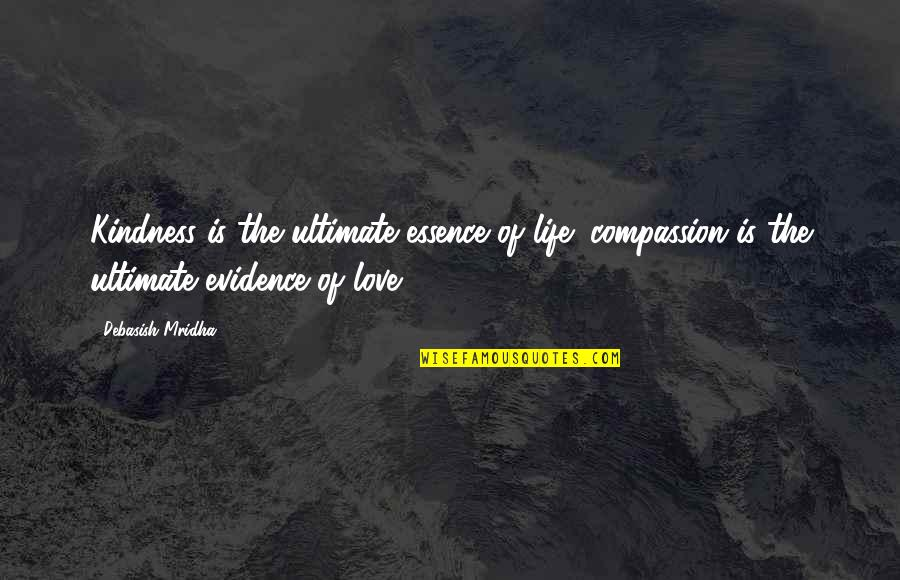 Debasish Mridha Quotes By Debasish Mridha: Kindness is the ultimate essence of life; compassion