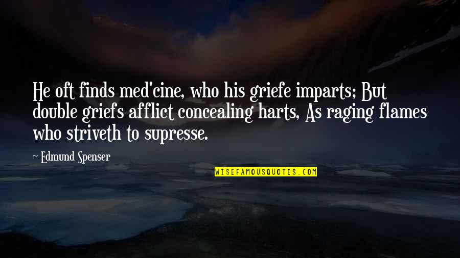 Debauched Quotes By Edmund Spenser: He oft finds med'cine, who his griefe imparts;
