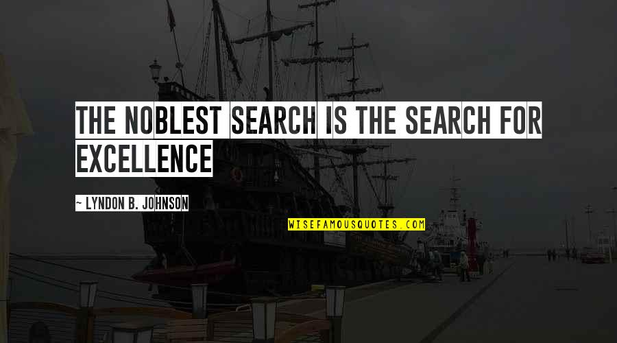 Debauched Quotes By Lyndon B. Johnson: The noblest search is the search for excellence