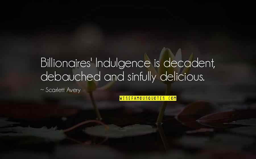 Debauched Quotes By Scarlett Avery: Billionaires' Indulgence is decadent, debauched and sinfully delicious.