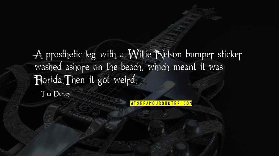 Debauched Quotes By Tim Dorsey: A prosthetic leg with a Willie Nelson bumper