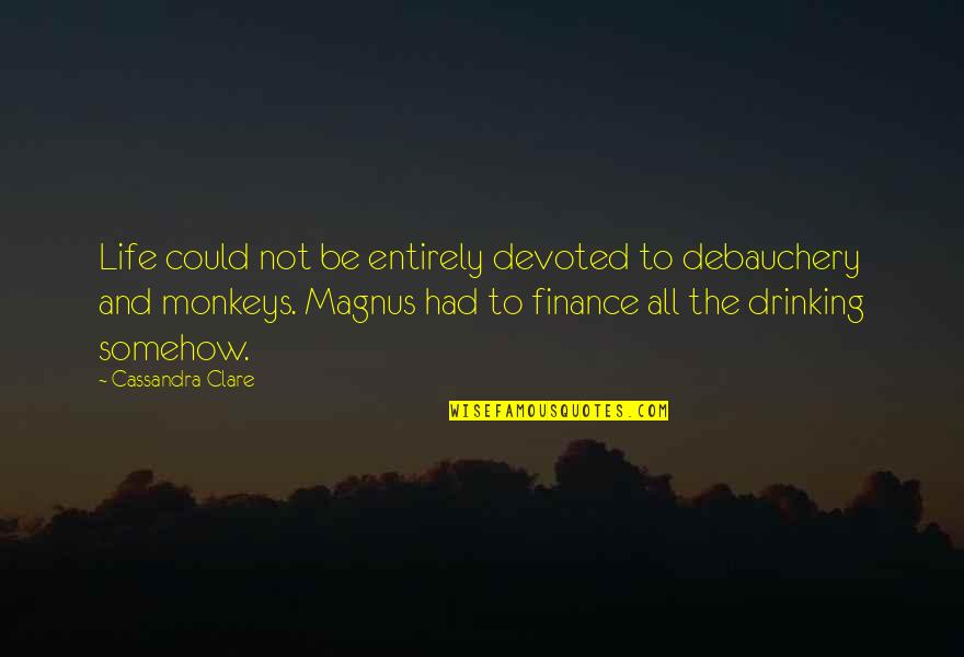 Debauchery Quotes By Cassandra Clare: Life could not be entirely devoted to debauchery