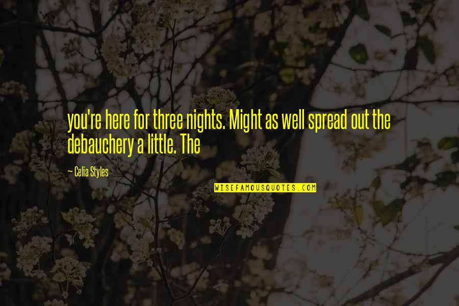 Debauchery Quotes By Celia Styles: you're here for three nights. Might as well