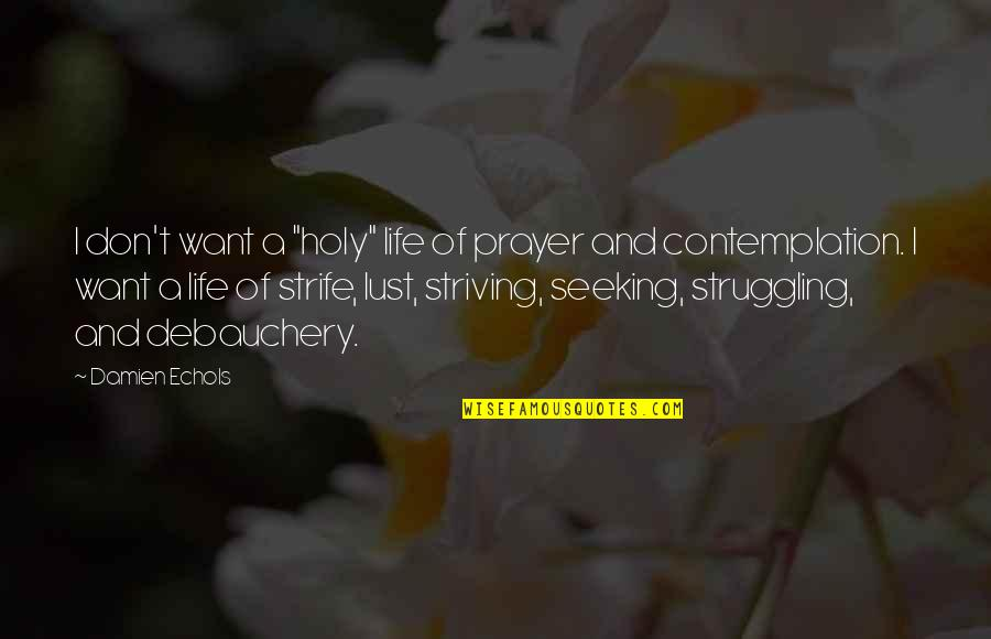 """Debauchery Quotes By Damien Echols: I don't want a """"holy"""" life of prayer"""
