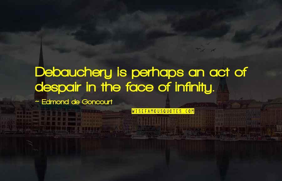Debauchery Quotes By Edmond De Goncourt: Debauchery is perhaps an act of despair in