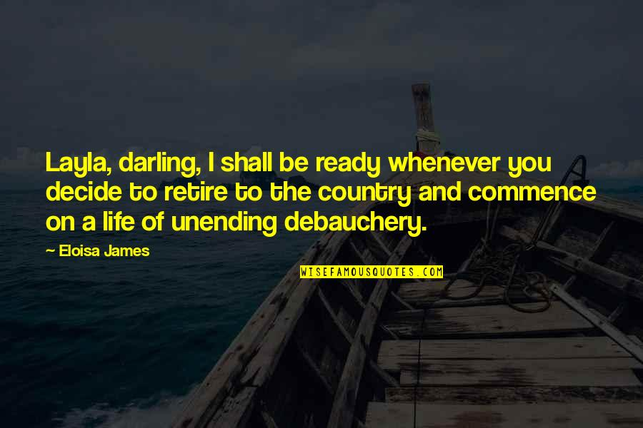 Debauchery Quotes By Eloisa James: Layla, darling, I shall be ready whenever you