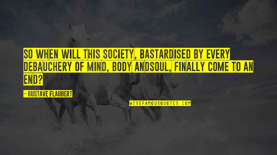 Debauchery Quotes By Gustave Flaubert: So when will this society, bastardised by every