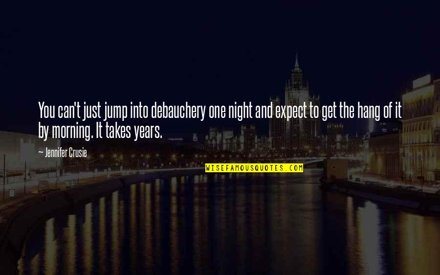 Debauchery Quotes By Jennifer Crusie: You can't just jump into debauchery one night