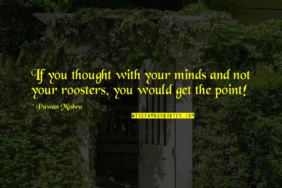 Debauchery Quotes By Pawan Mishra: If you thought with your minds and not