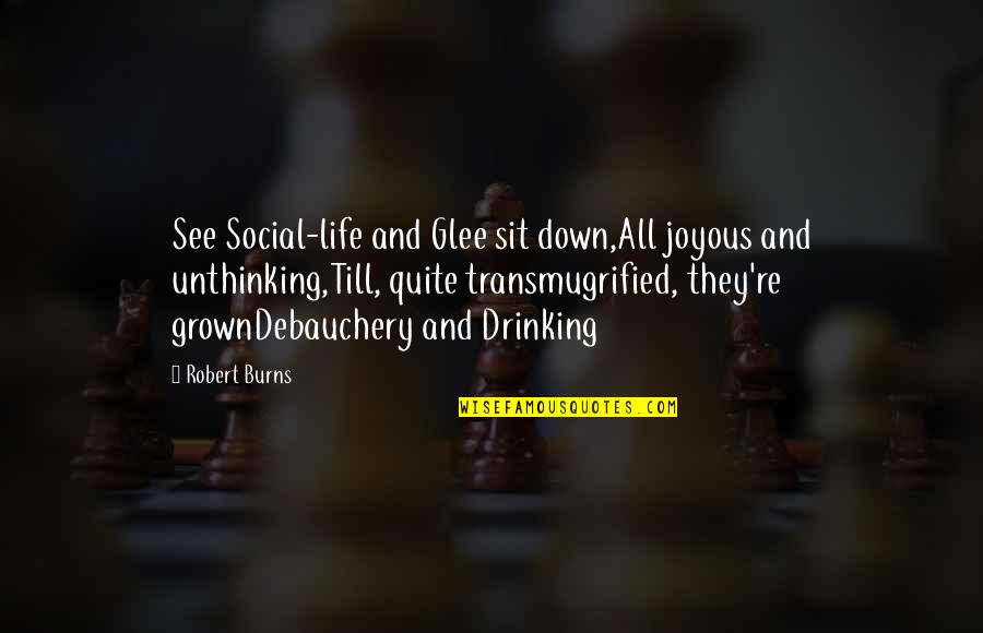 Debauchery Quotes By Robert Burns: See Social-life and Glee sit down,All joyous and