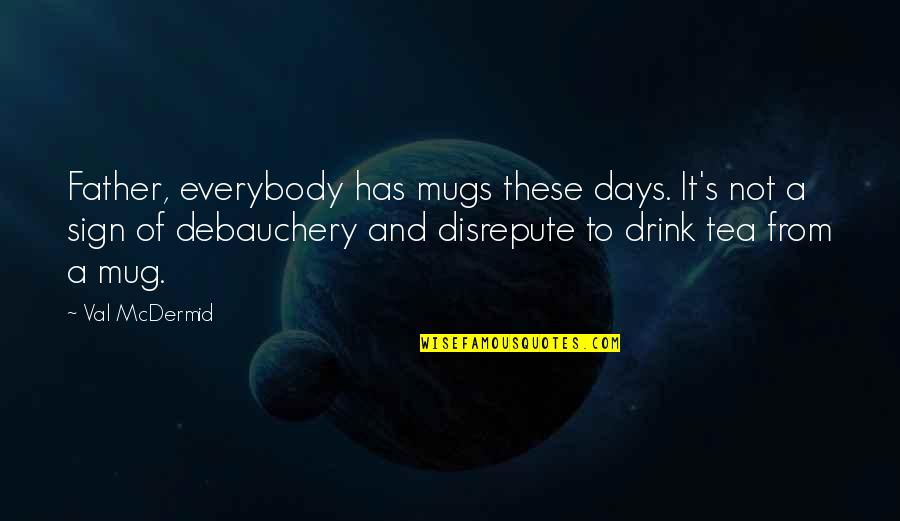 Debauchery Quotes By Val McDermid: Father, everybody has mugs these days. It's not