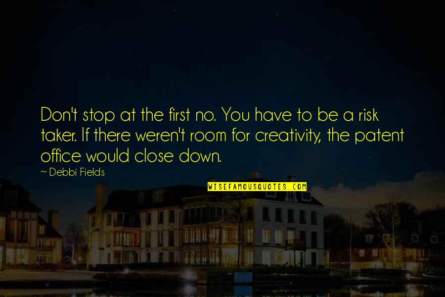 Debbi Quotes By Debbi Fields: Don't stop at the first no. You have