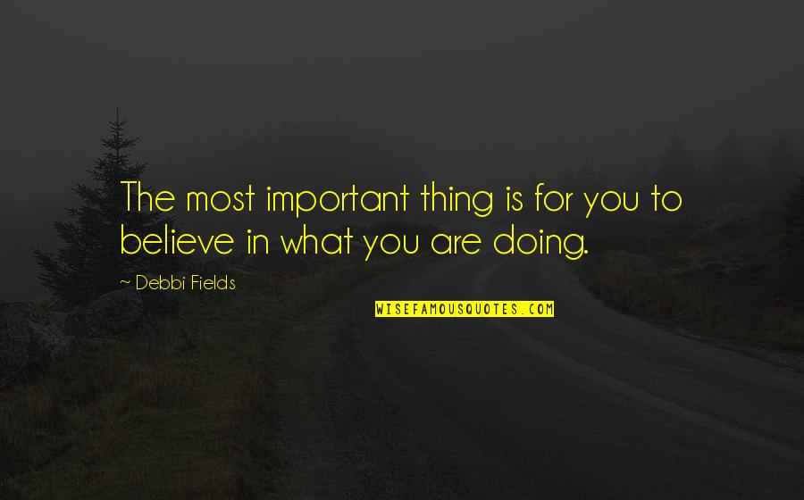 Debbi Quotes By Debbi Fields: The most important thing is for you to