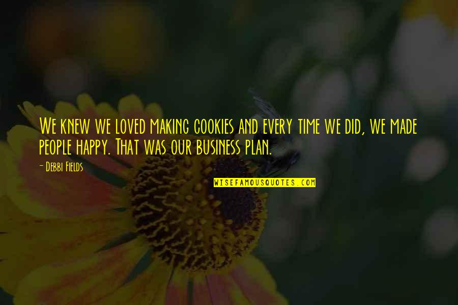 Debbi Quotes By Debbi Fields: We knew we loved making cookies and every
