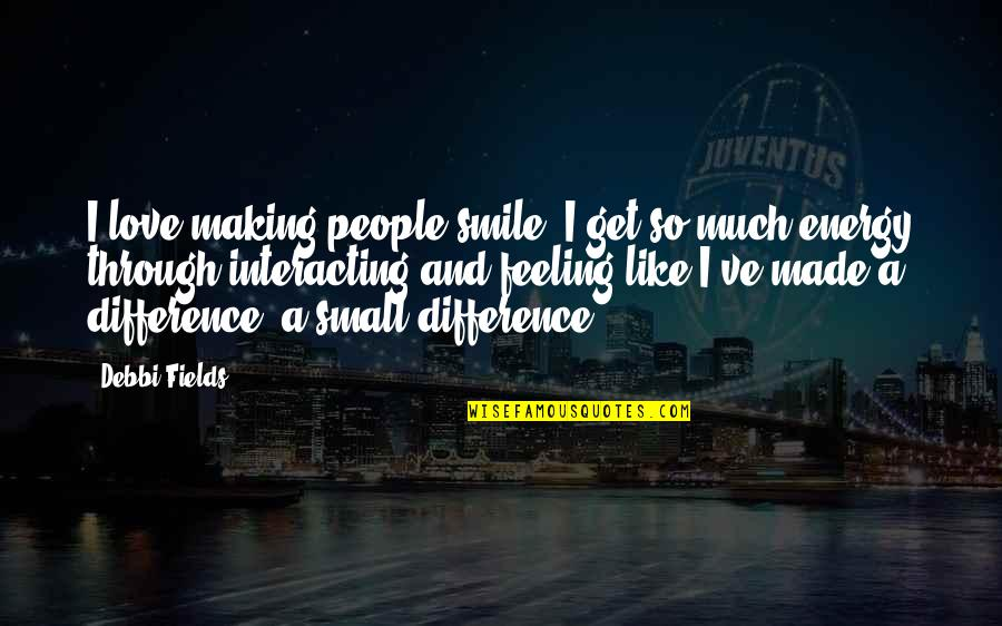 Debbi Quotes By Debbi Fields: I love making people smile. I get so